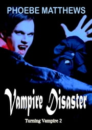 Vampire Disaster - Turning Vampire, #2 ebook by Phoebe Matthews