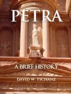 Petra: A Brief History ebook by David W. Tschanz