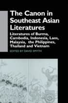 The Canon in Southeast Asian Literature - Literatures of Burma, Cambodia, Indonesia, Laos, Malaysia, Phillippines, Thailand and Vietnam ebook by David Smyth