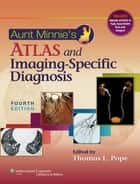 Aunt Minnie's Atlas and Imaging-Specific Diagnosis ebook by Thomas L. Pope, Jr.
