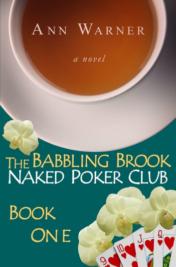 The Babbling Brook Naked Poker Club: Book One ebook by Ann Warner