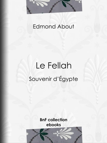 Le Fellah - Souvenir d'Égypte ebook by Edmond About