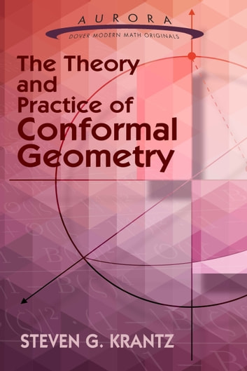 The Theory and Practice of Conformal Geometry ebook by Steven G. Krantz