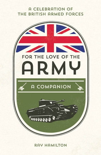 For the Love of the Army: A Celebration of the British Armed Forces ebook by Ray Hamilton