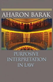 Purposive Interpretation in Law ebook by Barak, Aharon