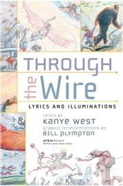 Through the Wire - Lyrics & Illuminations ebook by Kanye West,Bill Plympton