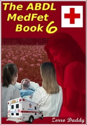 The ABDL MedFet Book 6 ebook by Zorro Daddy