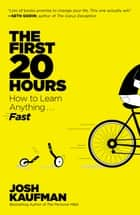 The First 20 Hours ebook by Josh Kaufman