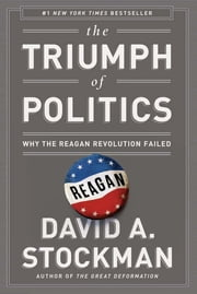 The Triumph of Politics - Why the Reagan Revolution Failed ebook by David Stockman