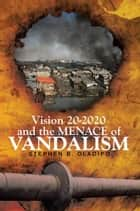 Vision 20 2020 & The Menace of Vandalism ebook by Stephen B. Oladipo