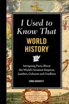 I Used to Know That: World History ebook by Emma Marriott