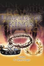 The Language of Kings ebook by E. James Logan