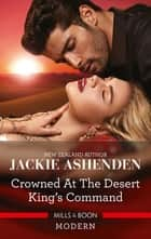 Crowned at the Desert King's Command ebook by Jackie Ashenden