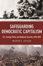 Safeguarding Democratic Capitalism - U.S. Foreign Policy and National Security, 1920-2015 ebook by Melvyn P. Leffler