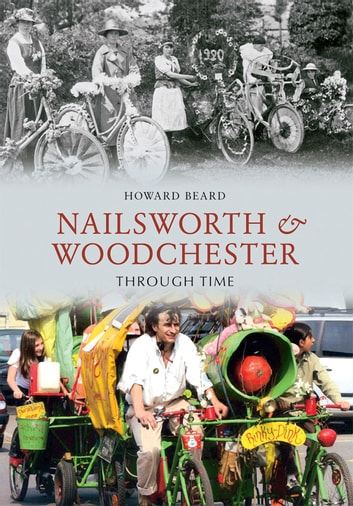 Nailsworth & Woodchester Through Time ebook by Howard Beard