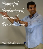 Powerful, Professional, Personal Presentations ebook by Ian McKenzie