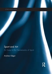 Sport and Art - An Essay in the Hermeneutics of Sport ebook by Andrew Edgar