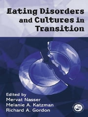 Eating Disorders and Cultures in Transition ebook by Mervat Nasser,Melanie Katzman,Richard Gordon