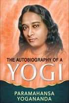 Autobiography of a Yogi ebook by Paramahansa Yogananda