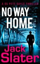No Way Home (DS Peter Gayle thriller series, Book 3) 電子書 by Jack Slater