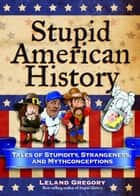 Stupid American History ebook by Leland Gregory