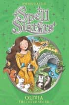 Spell Sisters: Olivia the Otter Sister ebook by Amber Castle, Mary Hall