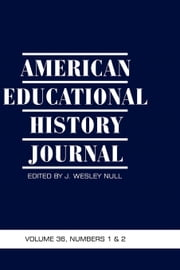 American Educational History Journal - Volume 36 #1 & 2 ebook by J. Wesley Null