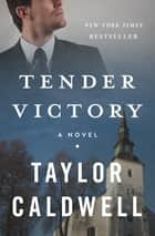 Tender Victory - A Novel ebook by Taylor Caldwell