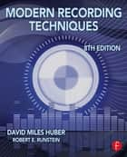 Modern Recording Techniques ebook by David Miles Huber, Robert E. Runstein