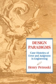 Design Paradigms - Case Histories of Error and Judgment in Engineering ebook by Henry Petroski