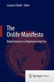The Onlife Manifesto - Being Human in a Hyperconnected Era ebook by Luciano Floridi
