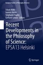 Recent Developments in the Philosophy of Science: EPSA13 Helsinki ebook by Ioannis Votsis,Stéphanie Ruphy,Gerhard Schurz,Uskali Maki