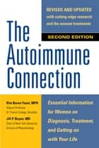 The Autoimmune Connection: Essential Information for Women on Diagnosis, Treatment, and Getting On With Your Life ebook by Rita Baron-Faust, Jill P. Buyon