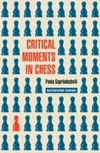 Critical Moments in Chess ebook by Paata Gaprindashvili