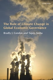 The Role of Climate Change in Global Economic Governance ebook by Bradly J. Condon,Tapen Sinha
