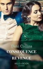 Consequence Of His Revenge (Mills & Boon Modern) (One Night With Consequences, Book 40) eBook by Dani Collins