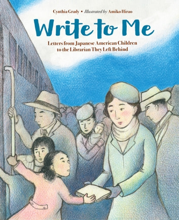 Write to Me - Letters from Japanese American Children to the Librarian They Left Behind ebook by Cynthia Grady