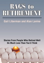 RAGS TO RETIREMENT - Stories From People Who Retired Well On Much Less Than You'd Think ebook by Alan Lavine
