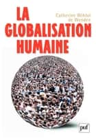 La globalisation humaine ebook by Catherine Wihtol de Wenden
