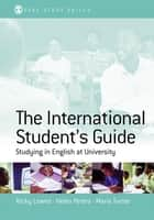 The International Student's Guide - Studying in English at University ebook by Ricki Lowes, Helen Peters, Marie Stephenson