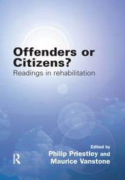 Offenders or Citizens? - Readings in Rehabilitation ebook by Philip Priestley,Maurice Vanstone