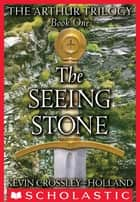 The Arthur Trilogy #1: The Seeing Stone ebook by Kevin Crossley-Holland