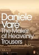 Maker of Heavenly Trousers ebook by Daniele Varè