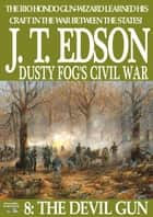 Dusty Fog's Civil War 8: The Devil Gun ebook by