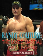 Randy Couture: The Mixed Martial Art Legend ebook by Roger Jackson