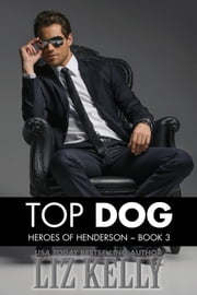 Top Dog - Heroes of Henderson ~ Book 3 ebook by Liz Kelly