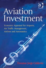 Aviation Investment - Economic Appraisal for Airports, Air Traffic Management, Airlines and Aeronautics ebook by Dr Doramas Jorge-Calderón