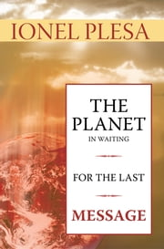 The Planet in Waiting for the Last Message ebook by Ionel Plesa