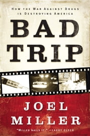 Bad Trip - How the War Against Drugs is Destroying America ebook by Joel J. Miller