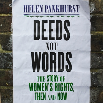 Deeds Not Words - The Story of Women's Rights - Then and Now audiobook by Helen Pankhurst